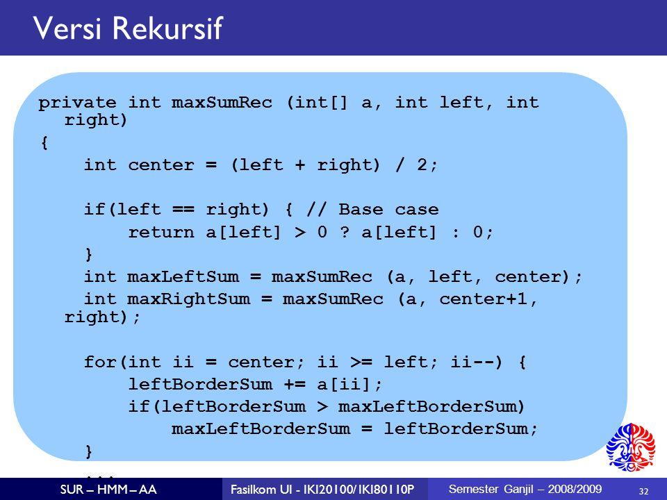 Versi Rekursif private int maxSumRec (int[] a, int left, int right) {